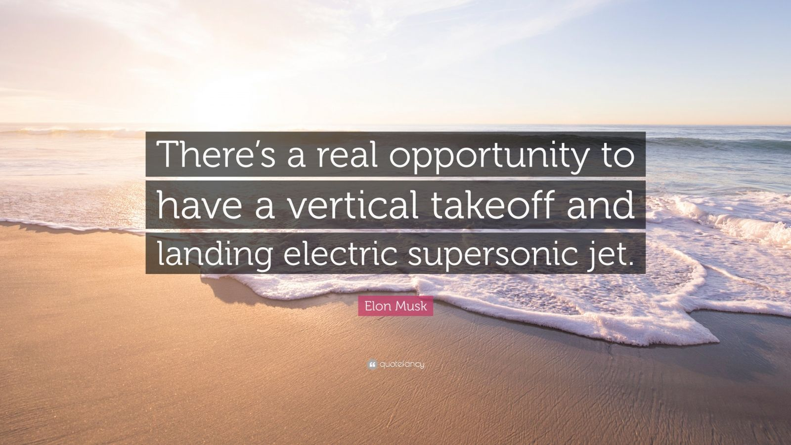 "Elon Musk Quote: ""There's a real opportunity to have a vertical takeoff and landing electric supersonic jet."""