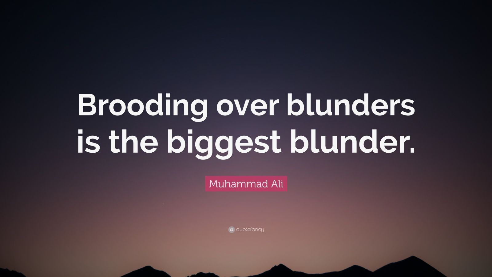 "Muhammad Ali Quote: ""Brooding over blunders is the biggest blunder."""