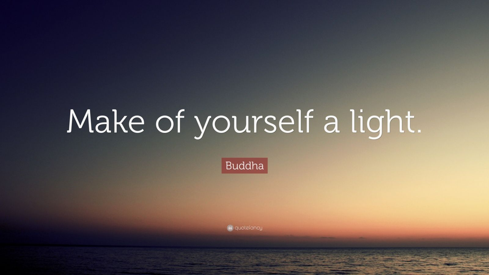 "Buddha Quote: ""Make of yourself a light."""
