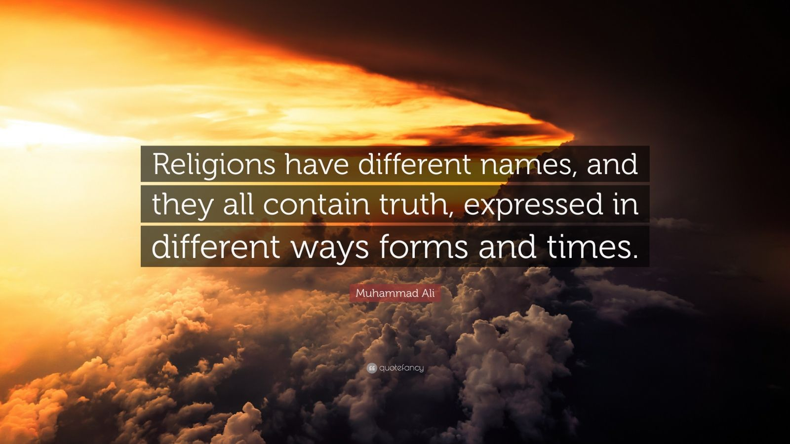"Muhammad Ali Quote: ""Religions have different names, and they all contain truth, expressed in different ways forms and times."""