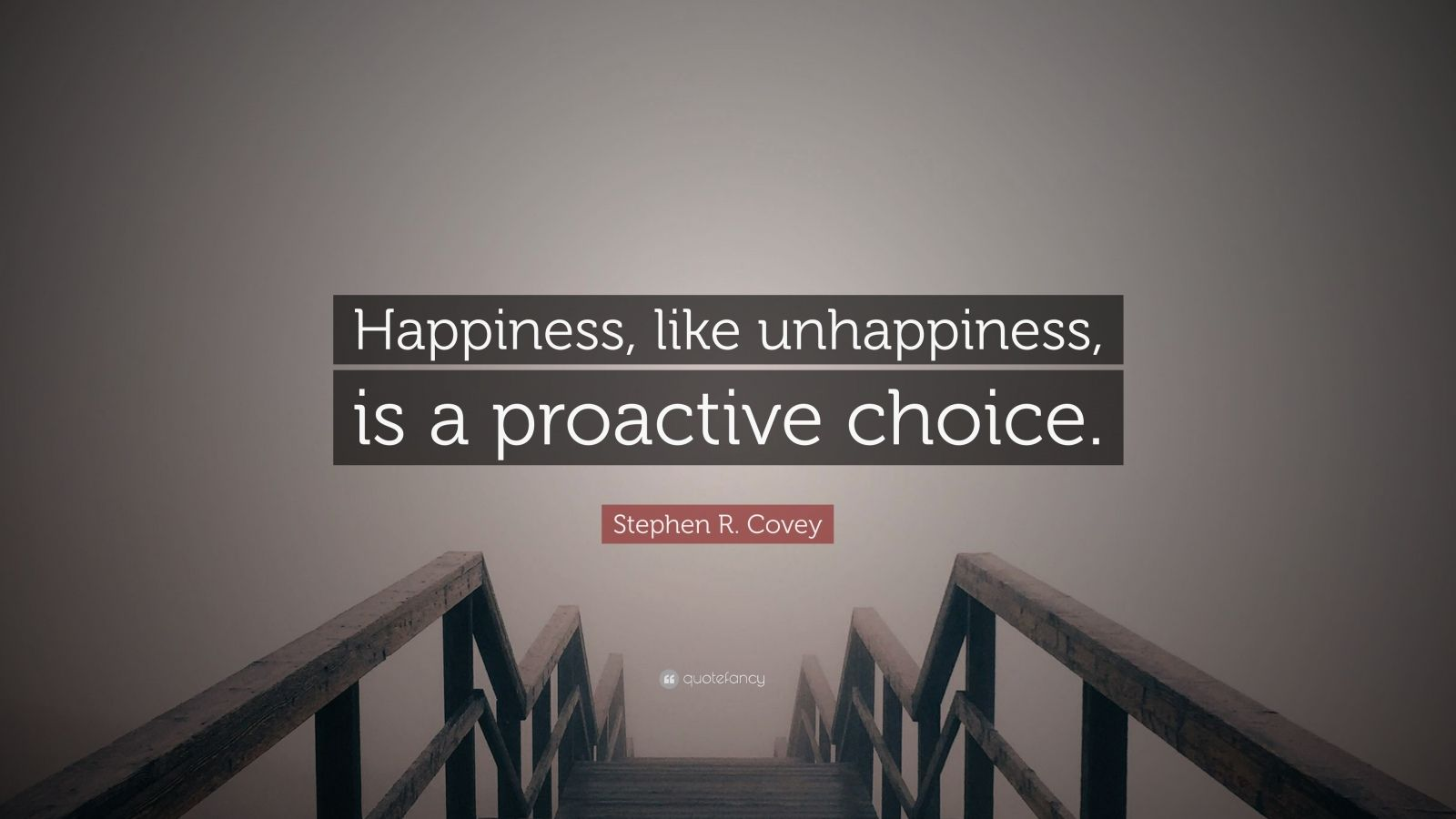 "Stephen R. Covey Quote: ""Happiness, like unhappiness, is a proactive choice."""