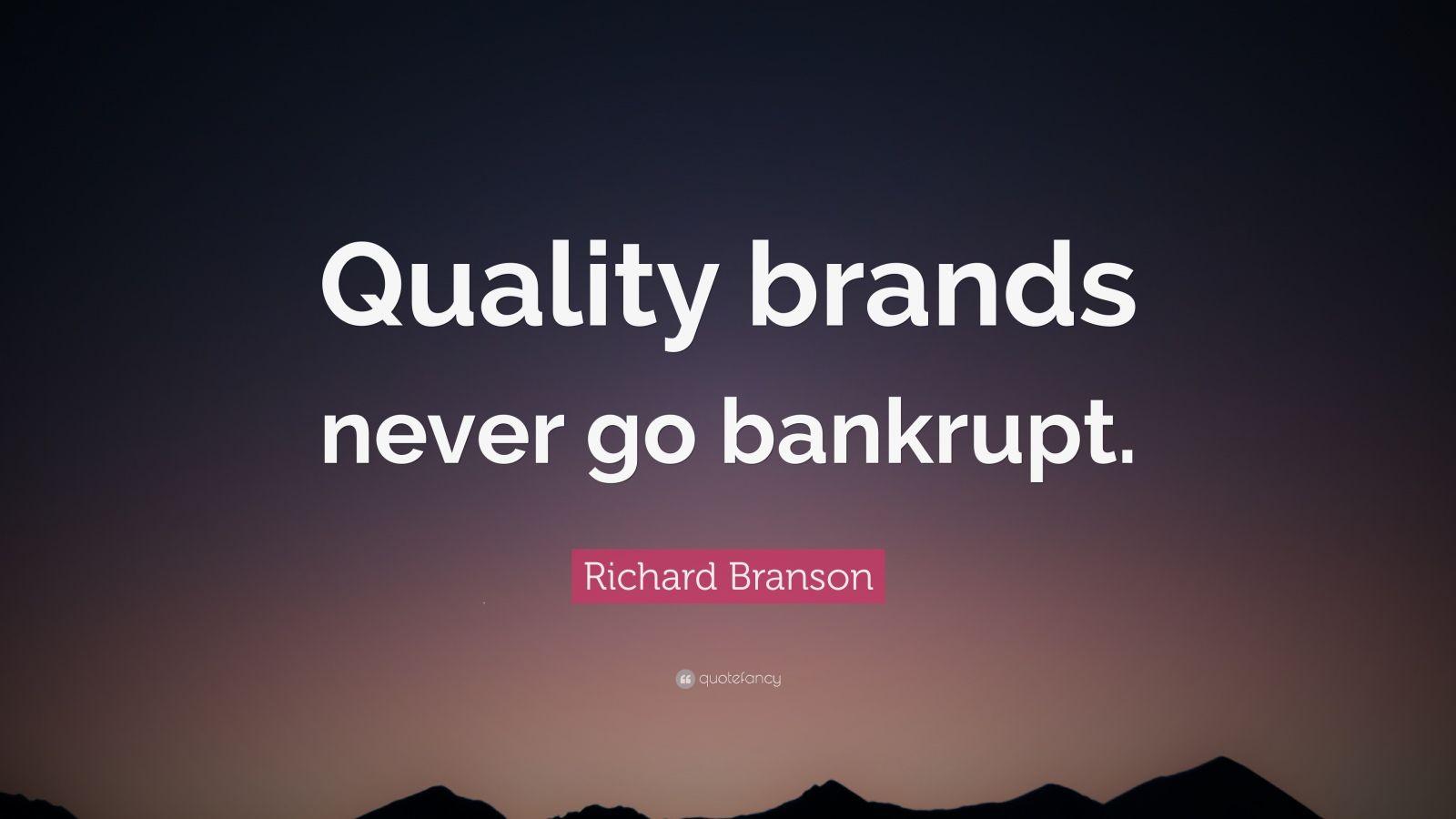 "Richard Branson Quote: ""Quality brands never go bankrupt."""