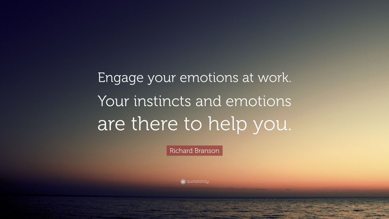 """Richard Branson Quote: """"Engage your emotions at work. Your instincts and emotions are there to help you."""""""