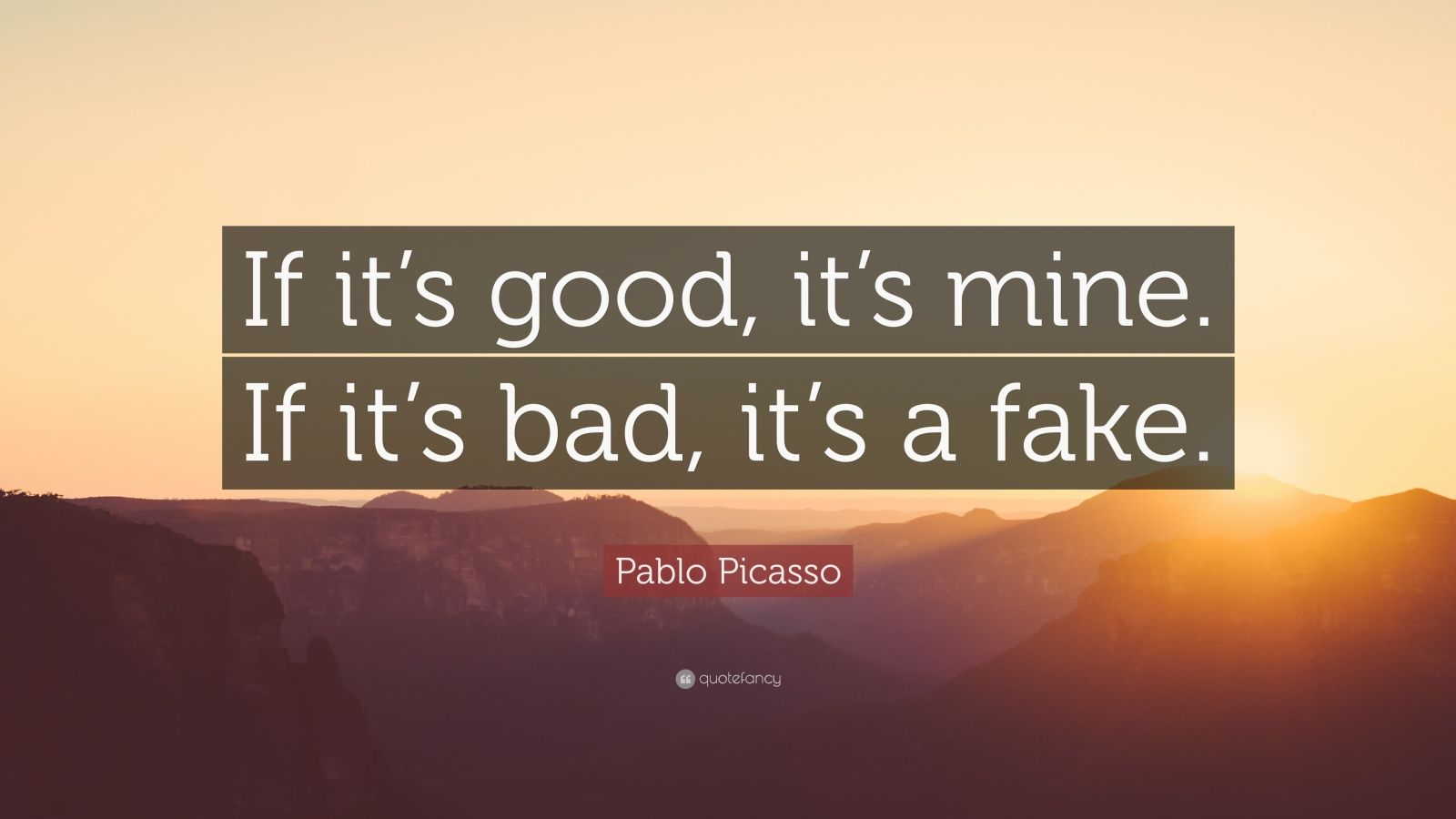 """Pablo Picasso Quote: """"If it's good, it's mine. If it's bad, it's a fake."""""""