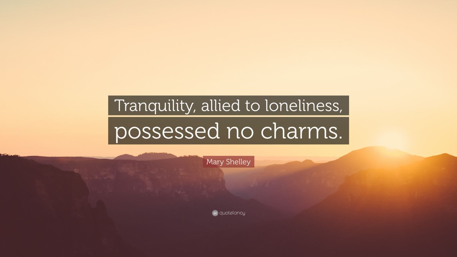 """Mary Shelley Quote: """"Tranquility, allied to loneliness, possessed no charms."""""""