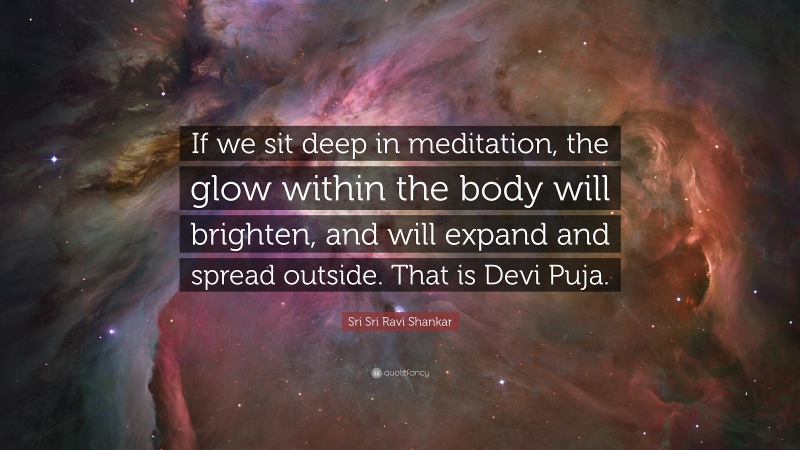 """Sri Sri Ravi Shankar Quote: """"If we sit deep in meditation, the glow within the body will brighten, and will expand and spread outside. That is Devi Puja."""""""