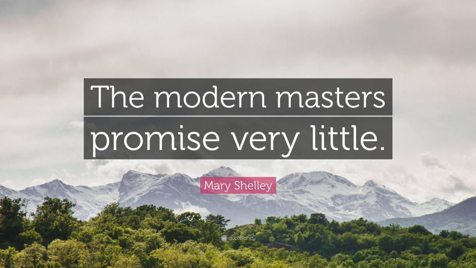 """Mary Shelley Quote: """"The modern masters promise very little."""""""