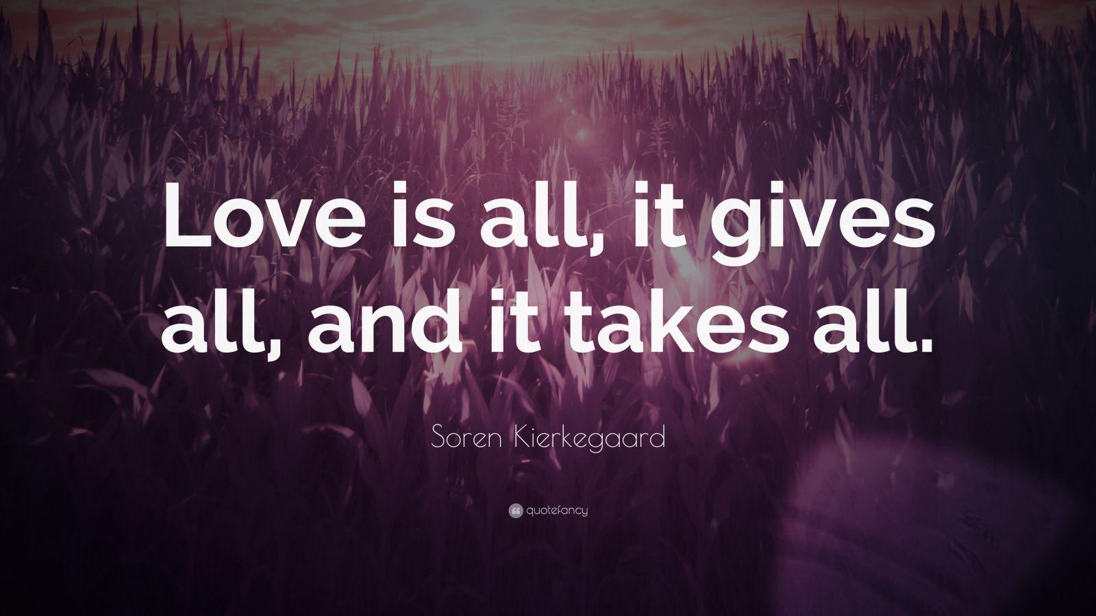 """Soren Kierkegaard Quotes 100 Wallpapers: Soren Kierkegaard Quote: """"Love Is All, It Gives All, And"""