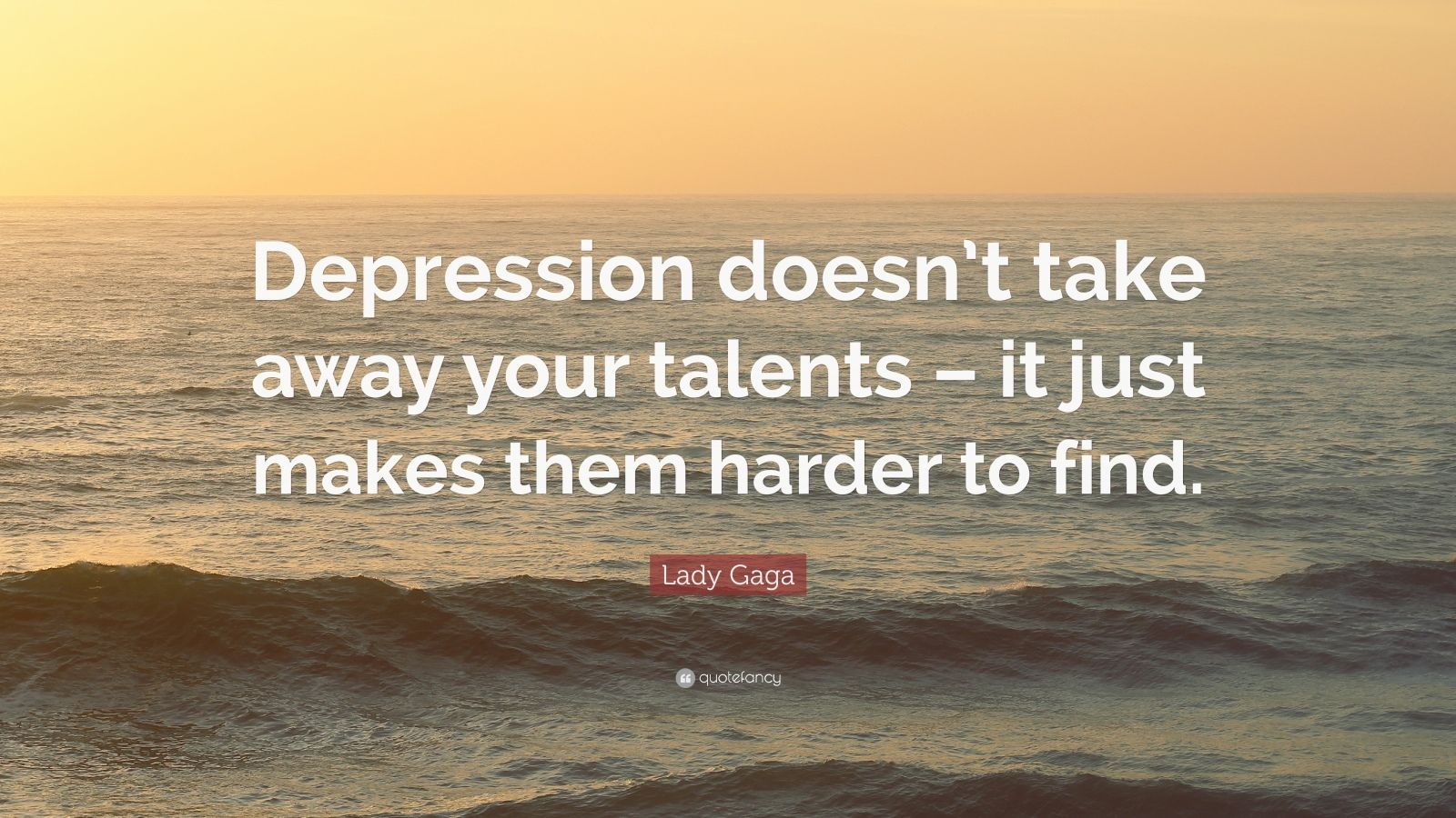 "Lady Gaga Quote: ""Depression doesn't take away your talents – it just makes them harder to find."""