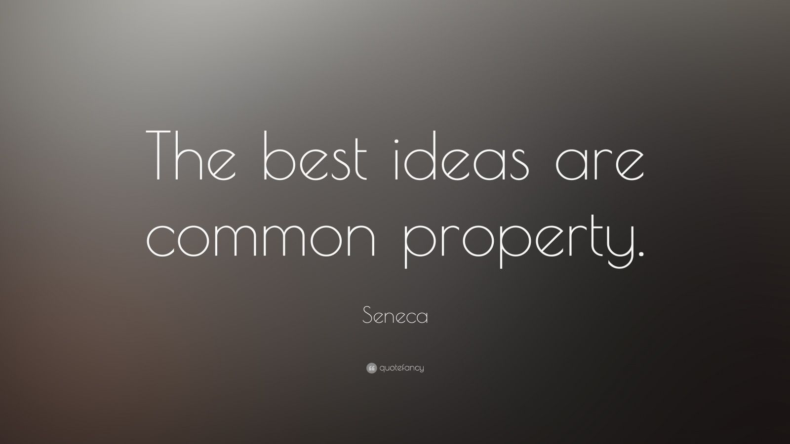 "Seneca Quote: ""The best ideas are common property."""