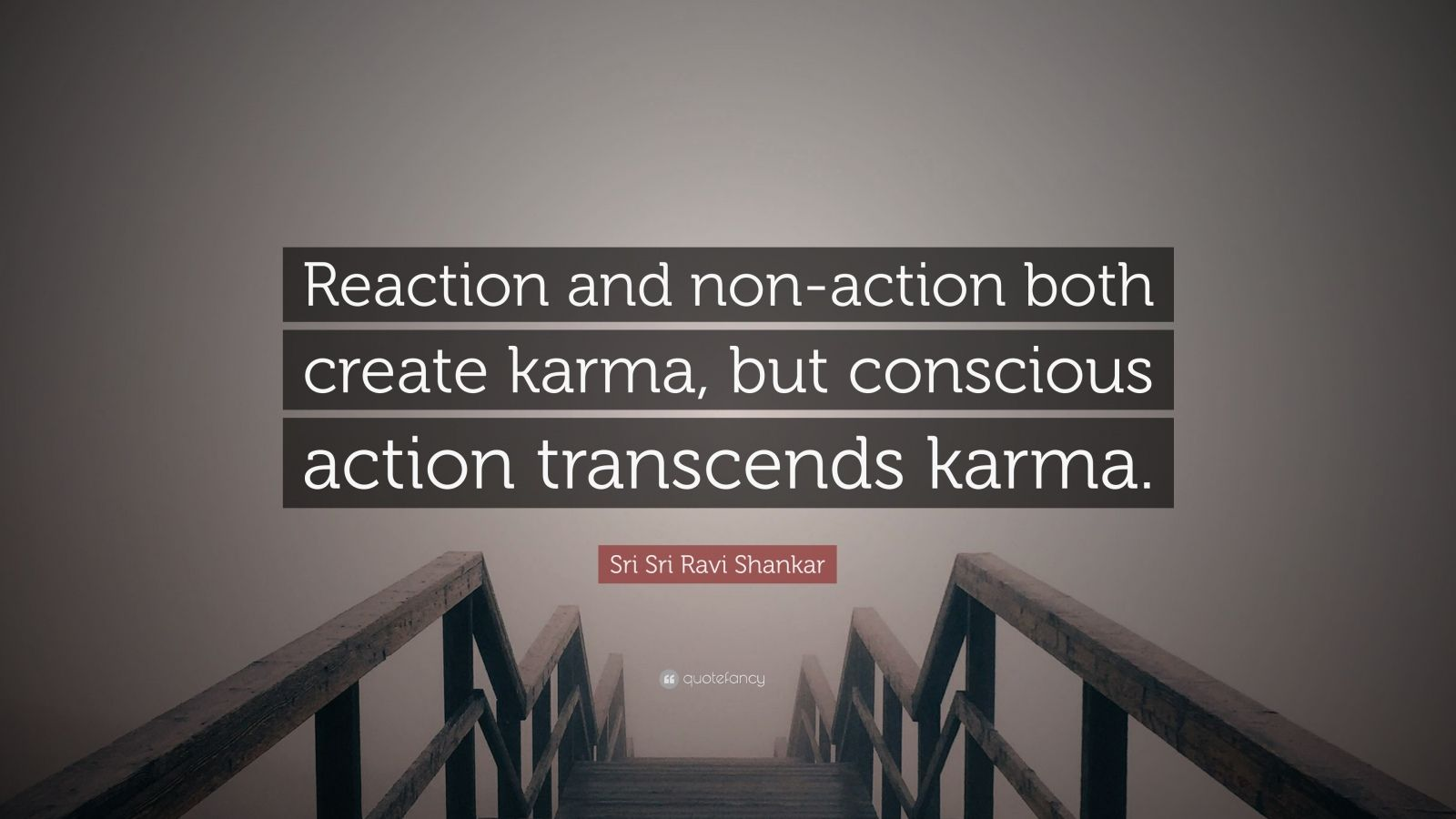 "Sri Sri Ravi Shankar Quote: ""Reaction and non-action both create karma, but conscious action transcends karma."""