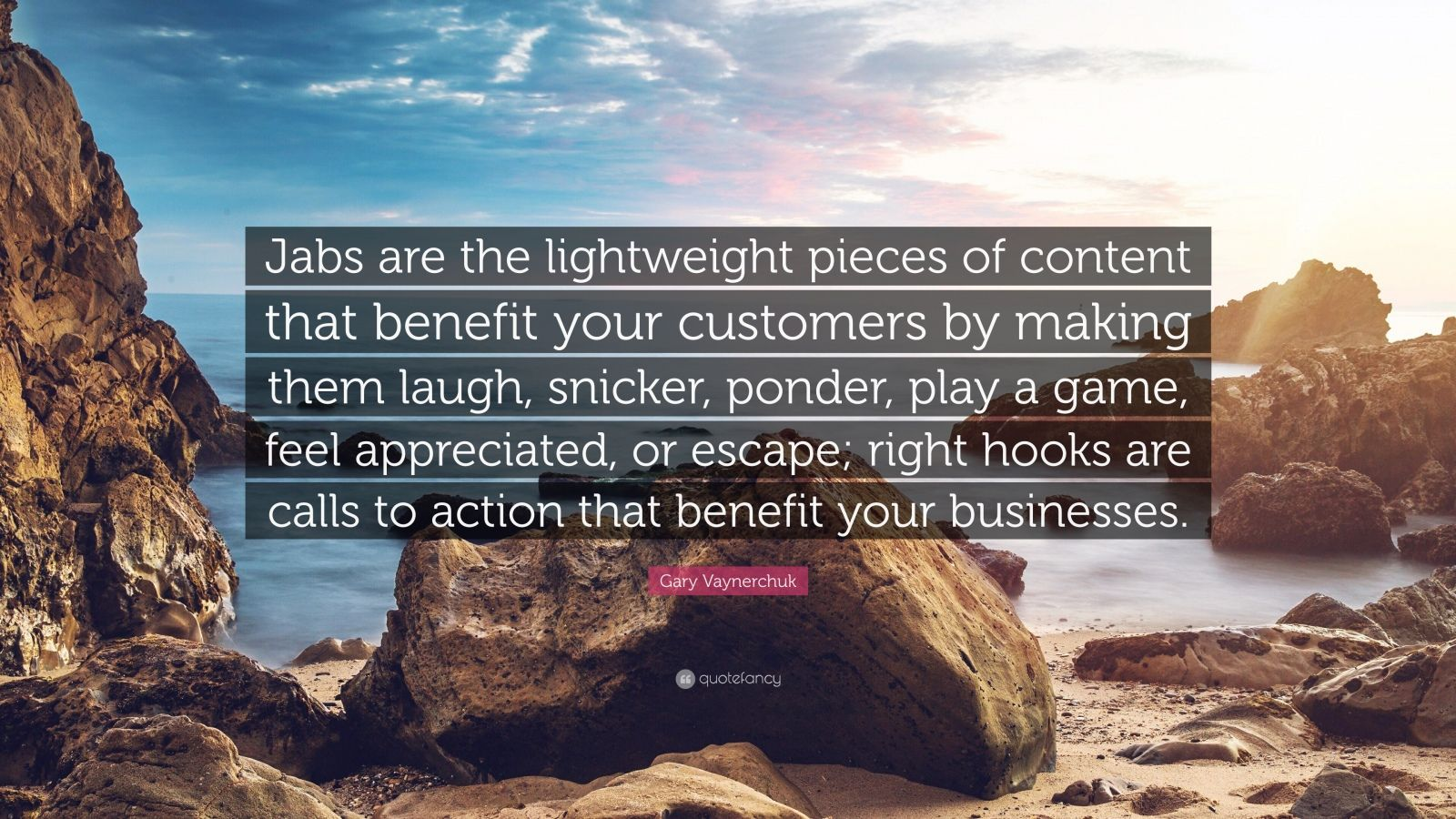 "Gary Vaynerchuk Quote: ""Jabs are the lightweight pieces of content that benefit your customers by making them laugh, snicker, ponder, play a game, feel appreciated, or escape; right hooks are calls to action that benefit your businesses."""