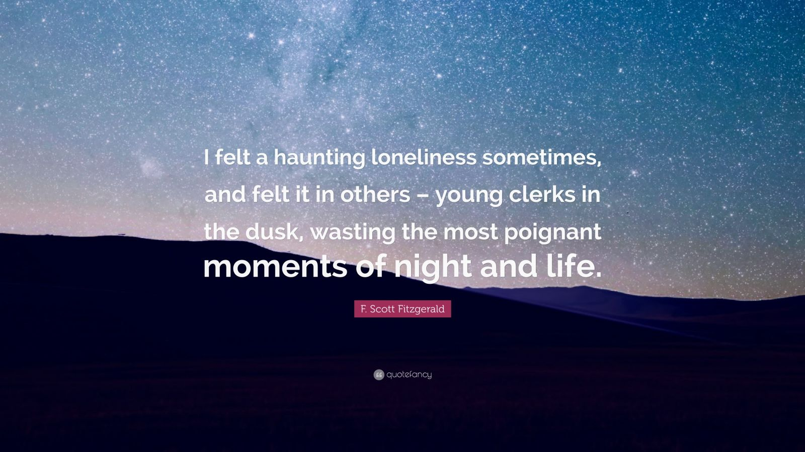 """Haunting Quotes: F. Scott Fitzgerald Quote: """"I Felt A Haunting Loneliness"""