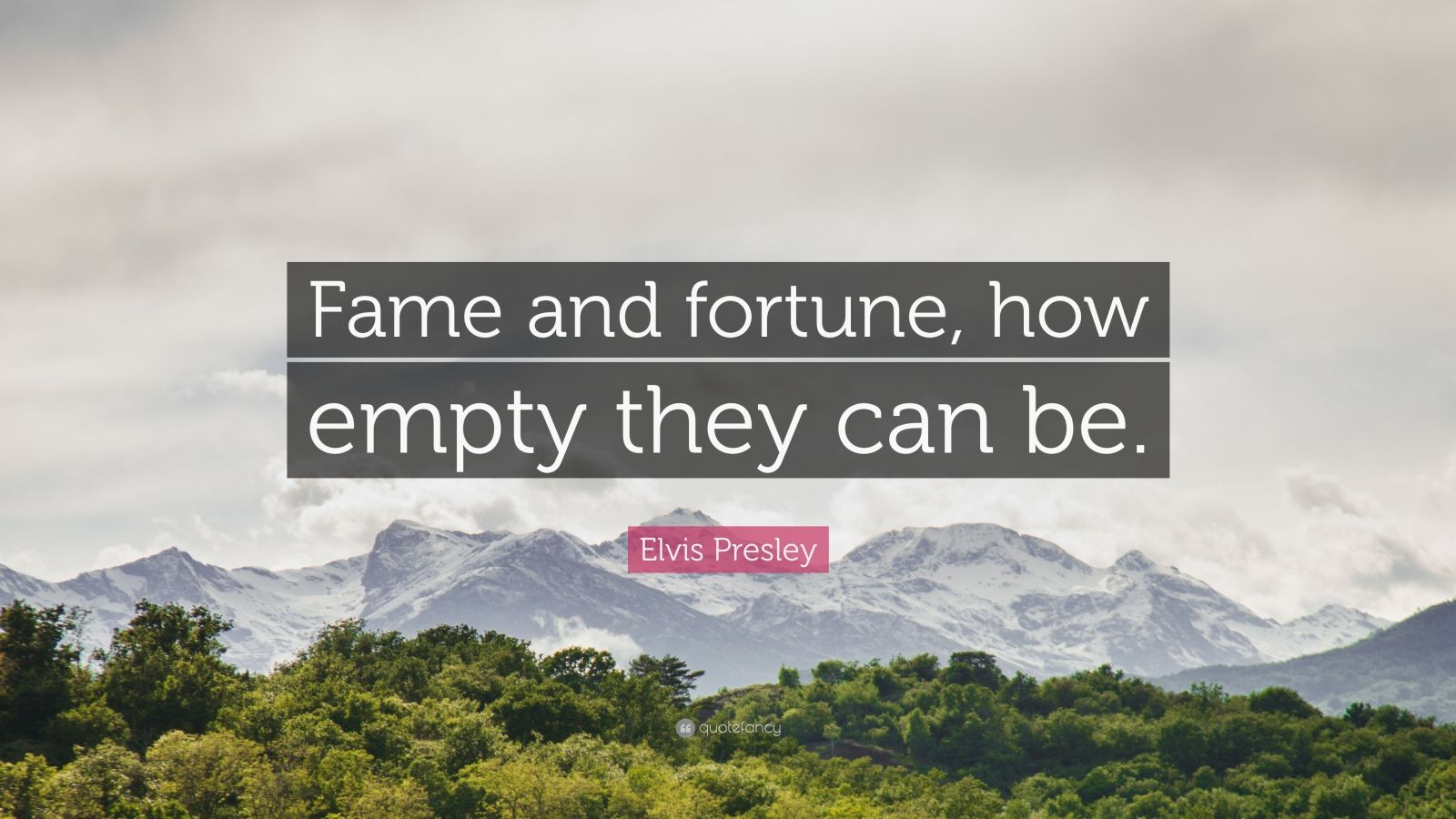 "Elvis Presley Quote: ""Fame and fortune, how empty they can be."""