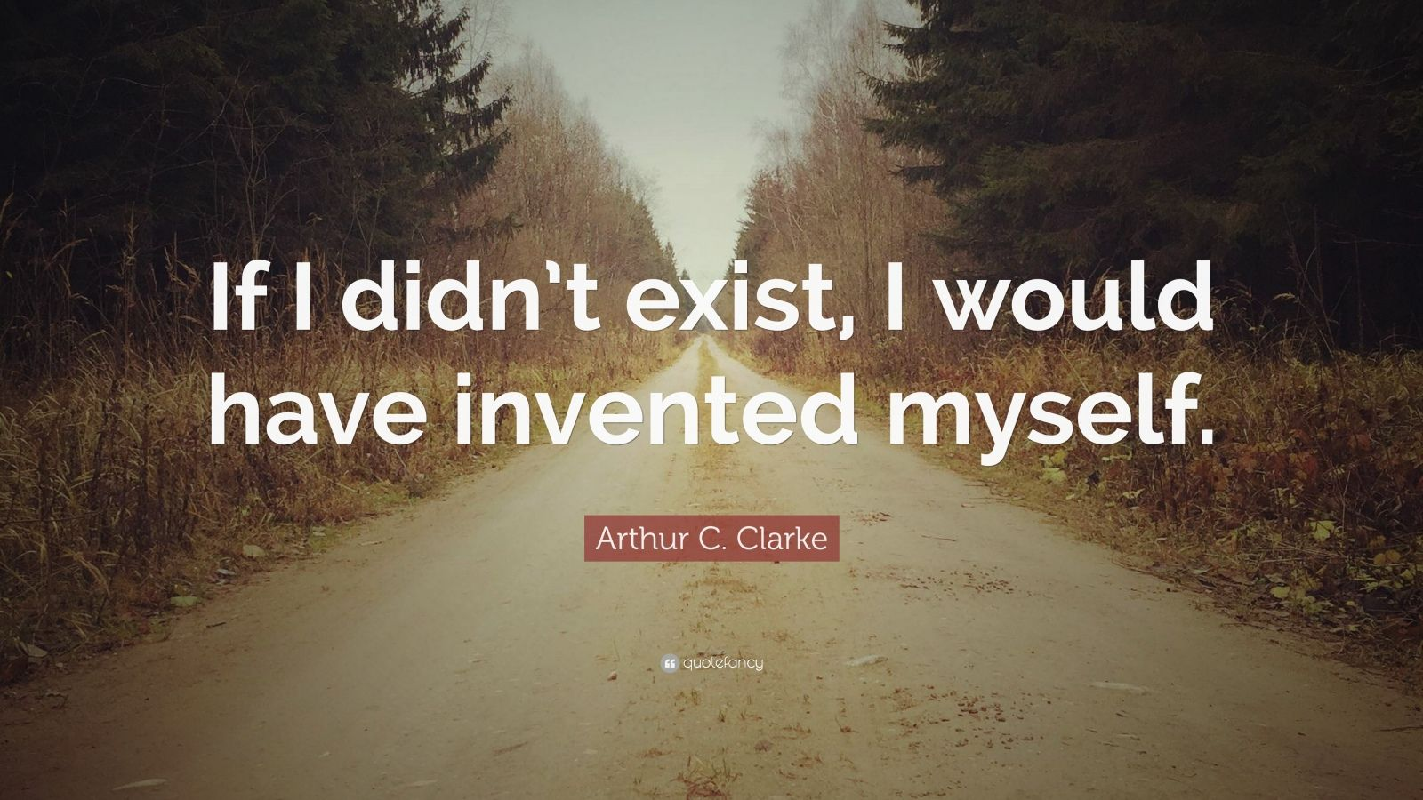"Arthur C. Clarke Quote: ""If I didn't exist, I would have invented myself."""