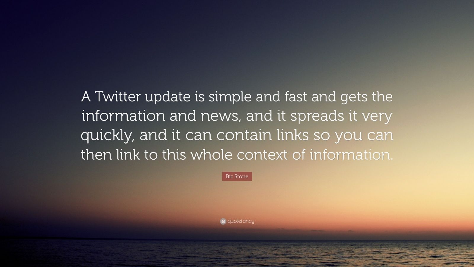 "Biz Stone Quote: ""A Twitter update is simple and fast and gets the information and news, and it spreads it very quickly, and it can contain links so you can then link to this whole context of information."""