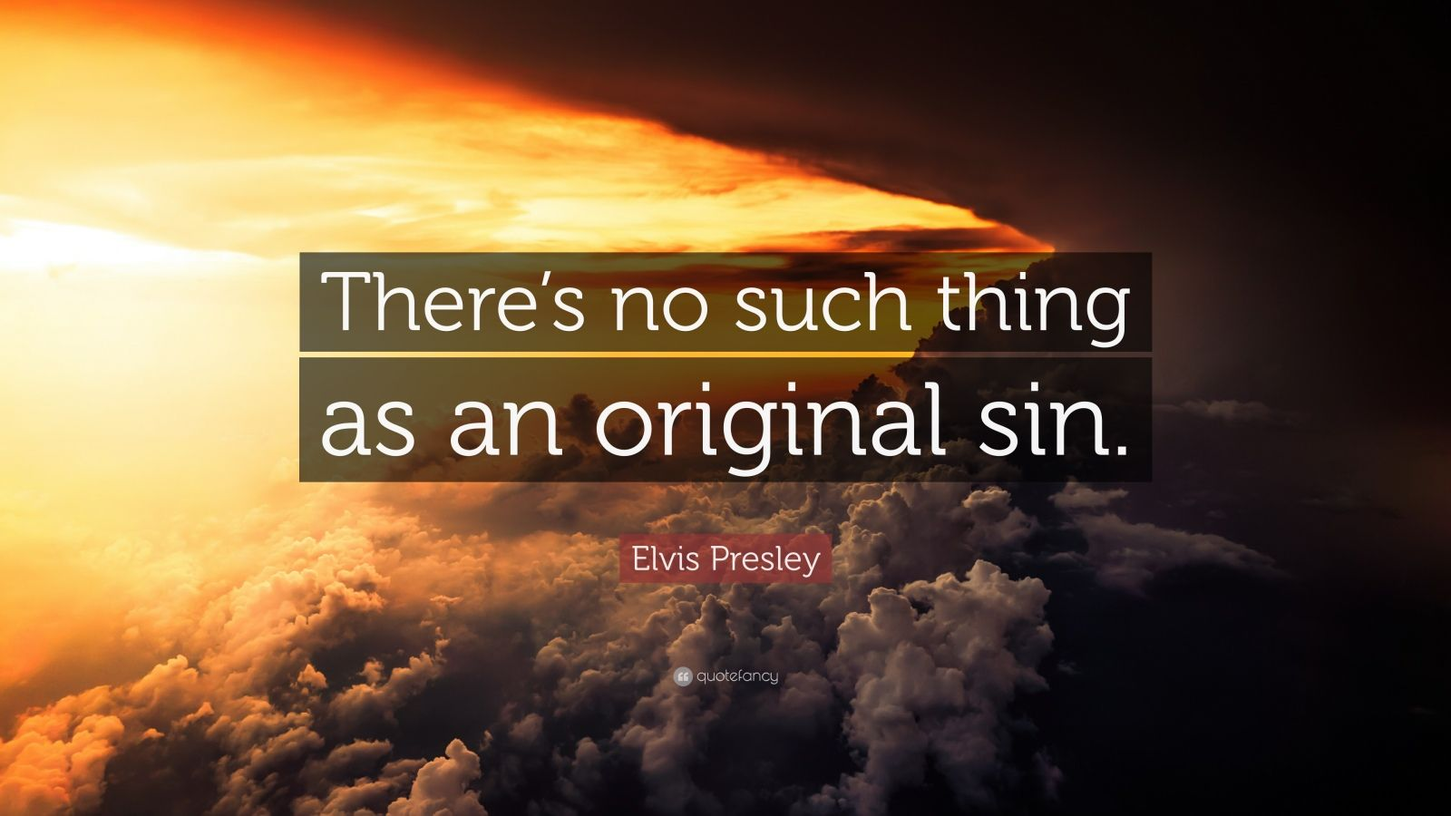 """Elvis Presley Quote: """"There's no such thing as an original sin."""""""