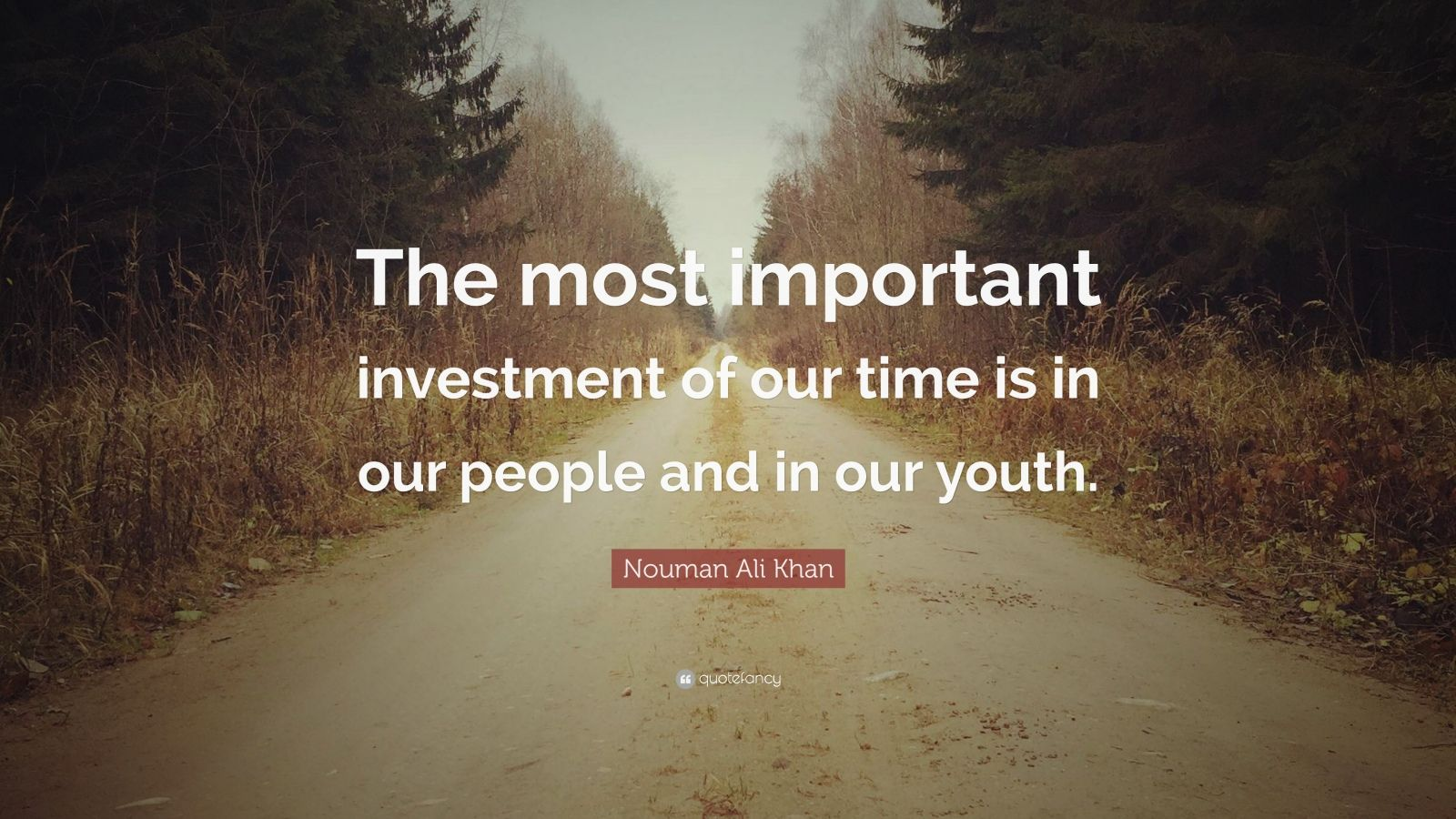 """Nouman Ali Khan Quote: """"The most important investment of our time is in our people and in our youth."""""""