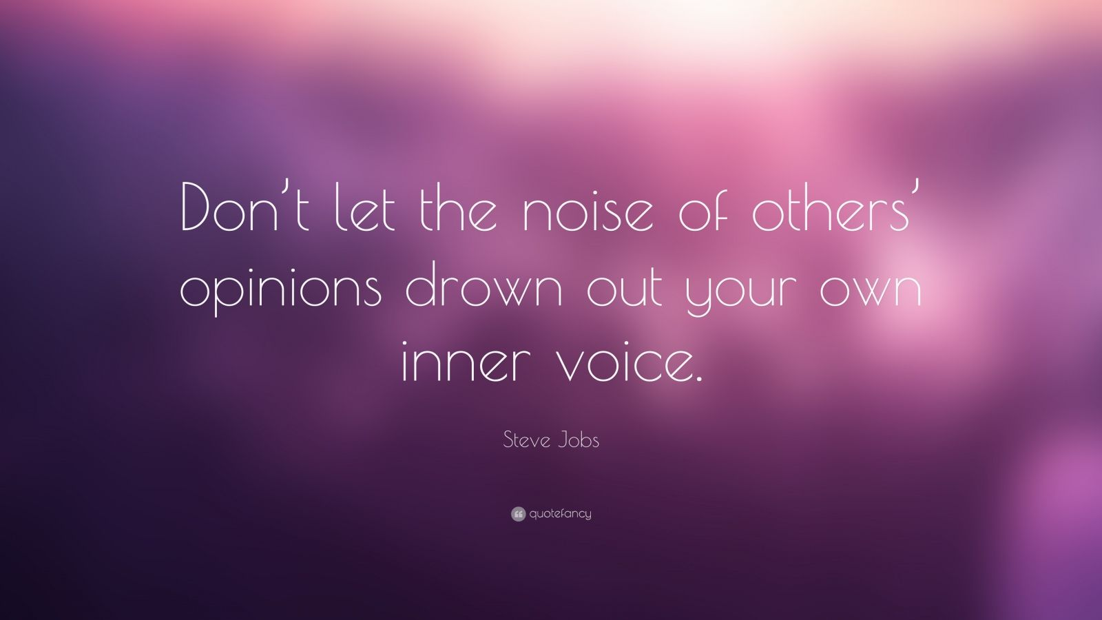 "Steve Jobs Quote: ""Don't let the noise of others' opinions drown out your own inner voice."""