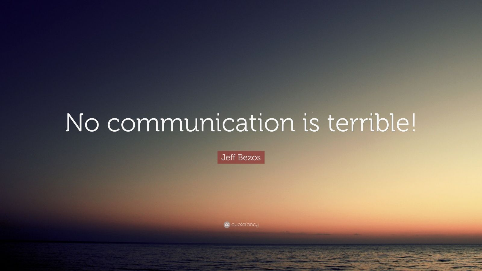 "Jeff Bezos Quote: ""No communication is terrible!"""