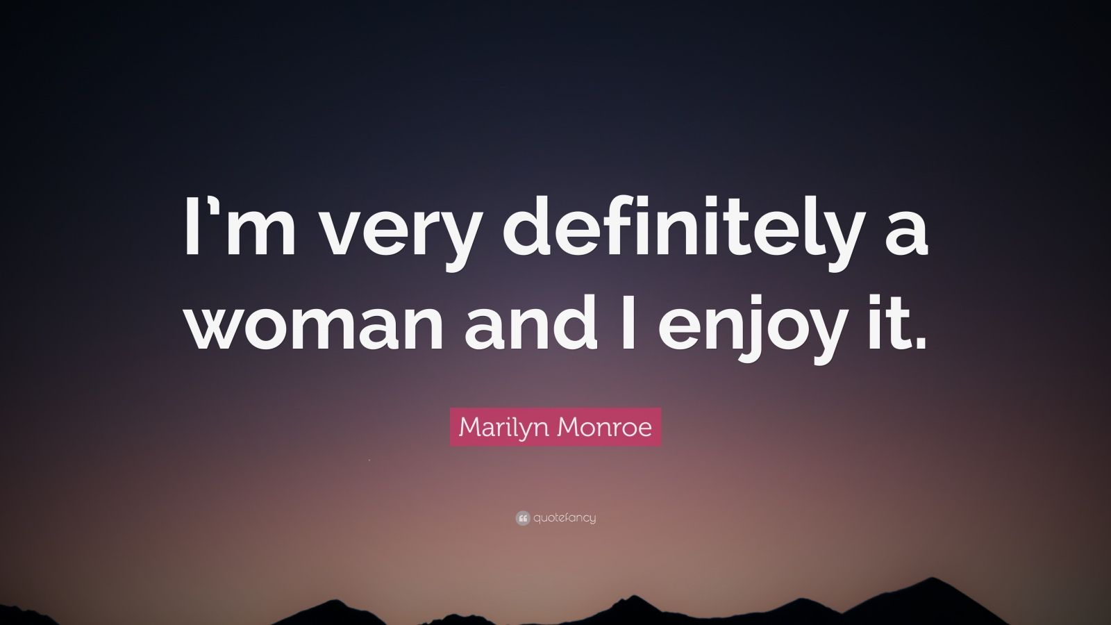 "Marilyn Monroe Quote: ""I'm very definitely a woman and I enjoy it."""