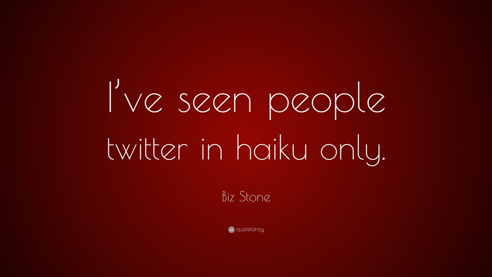 "Biz Stone Quote: ""I've seen people twitter in haiku only."""