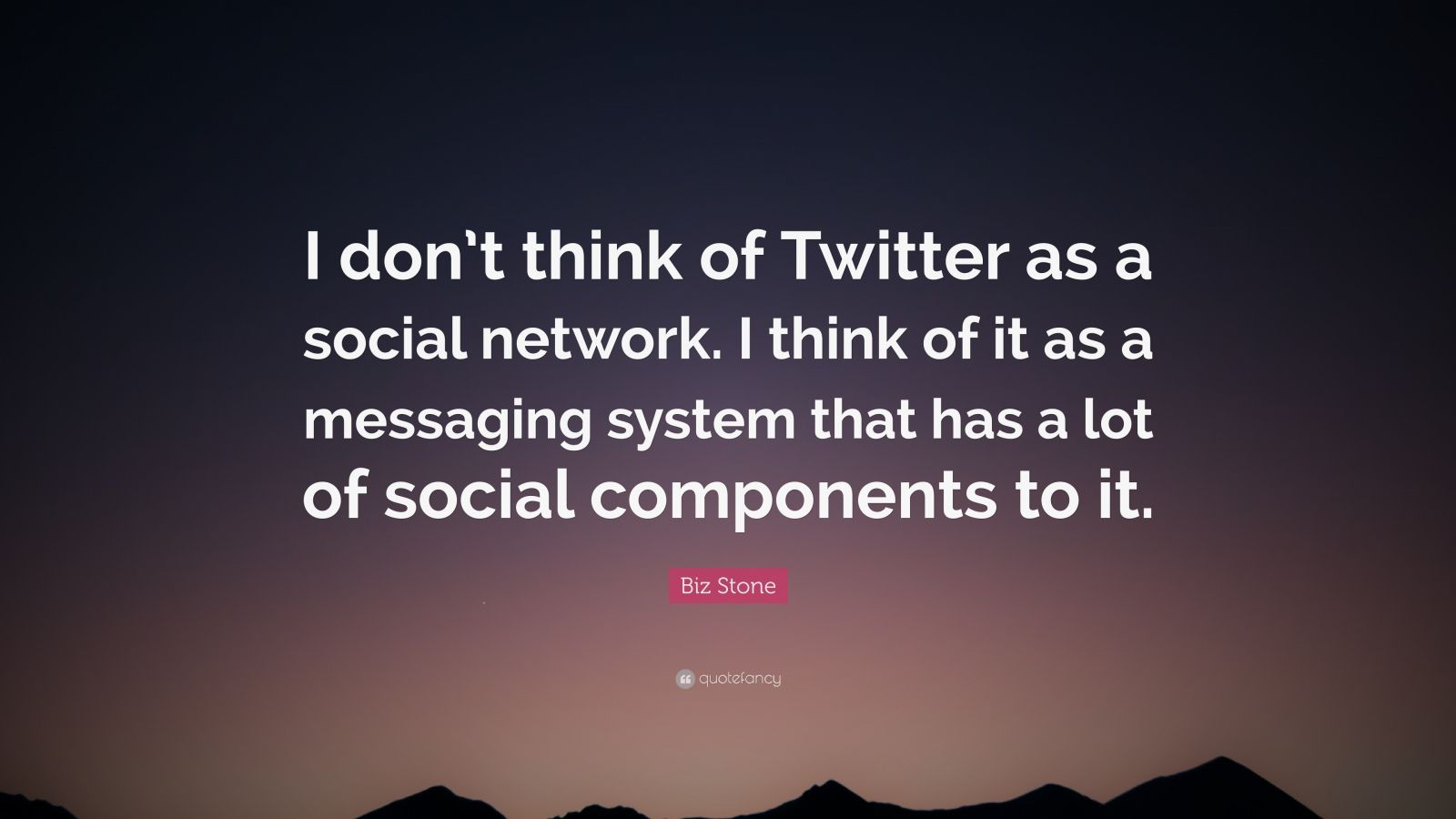 """Biz Stone Quote: """"I don't think of Twitter as a social network. I think of it as a messaging system that has a lot of social components to it."""""""