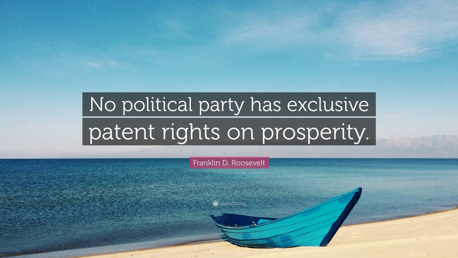 """Franklin D. Roosevelt Quote: """"No political party has exclusive patent rights on prosperity."""""""
