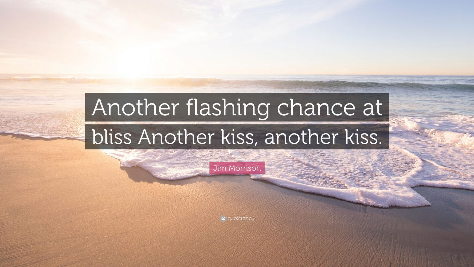 "Jim Morrison Quote: ""Another flashing chance at bliss Another kiss, another kiss."""