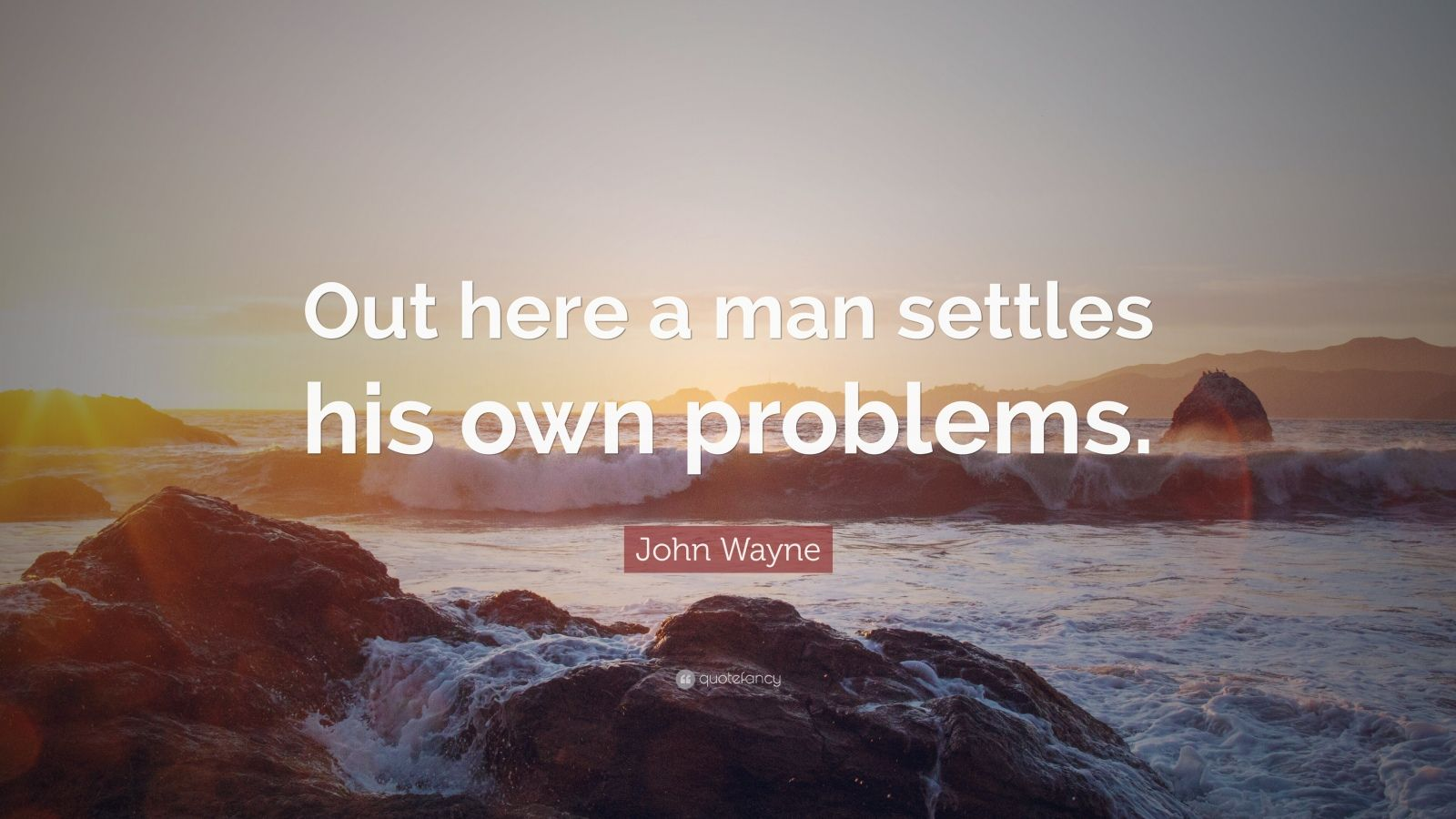 """John Wayne Quote: """"Out here a man settles his own problems."""""""