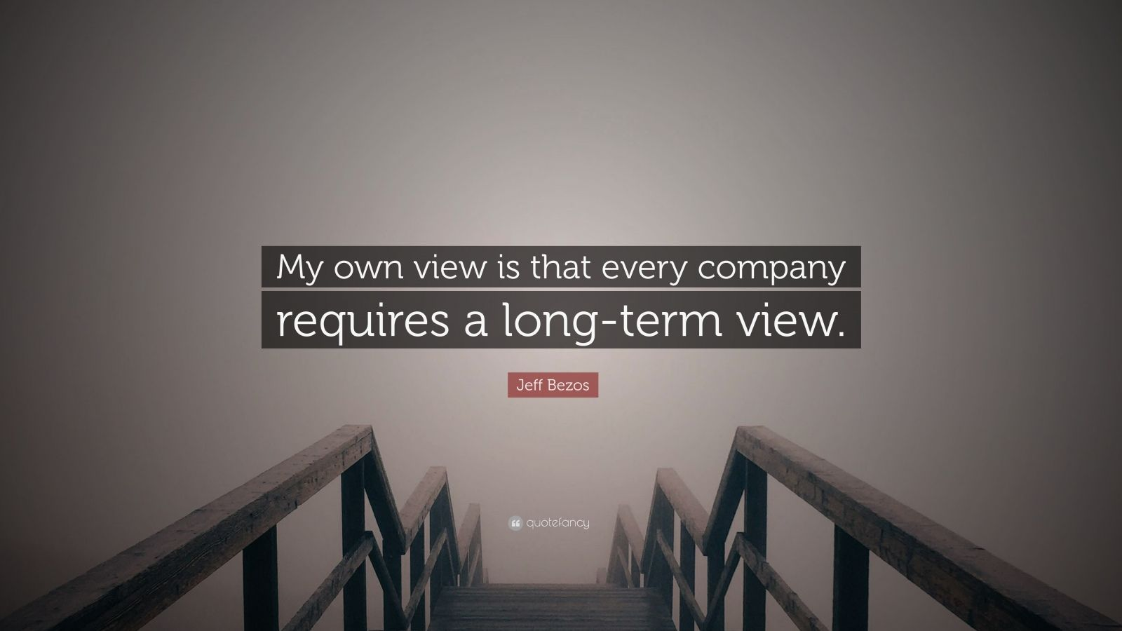 "Jeff Bezos Quote: ""My own view is that every company requires a long-term view."""
