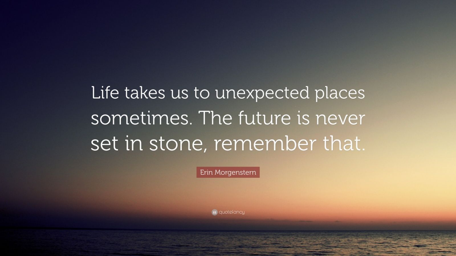 "Erin Morgenstern Quote: ""Life Takes Us To Unexpected"
