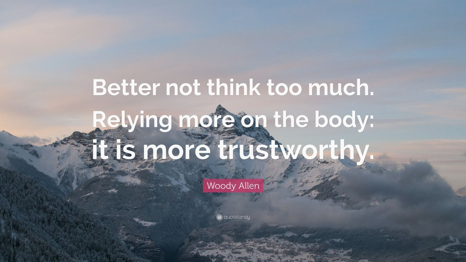 """Woody Allen Quote: """"Better not think too much. Relying more on the body: it is more trustworthy."""""""