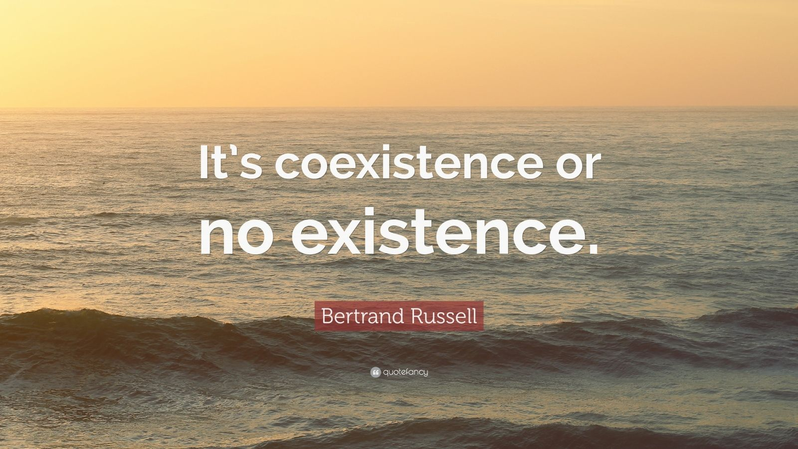 "Bertrand Russell Quote: ""It's coexistence or no existence."""