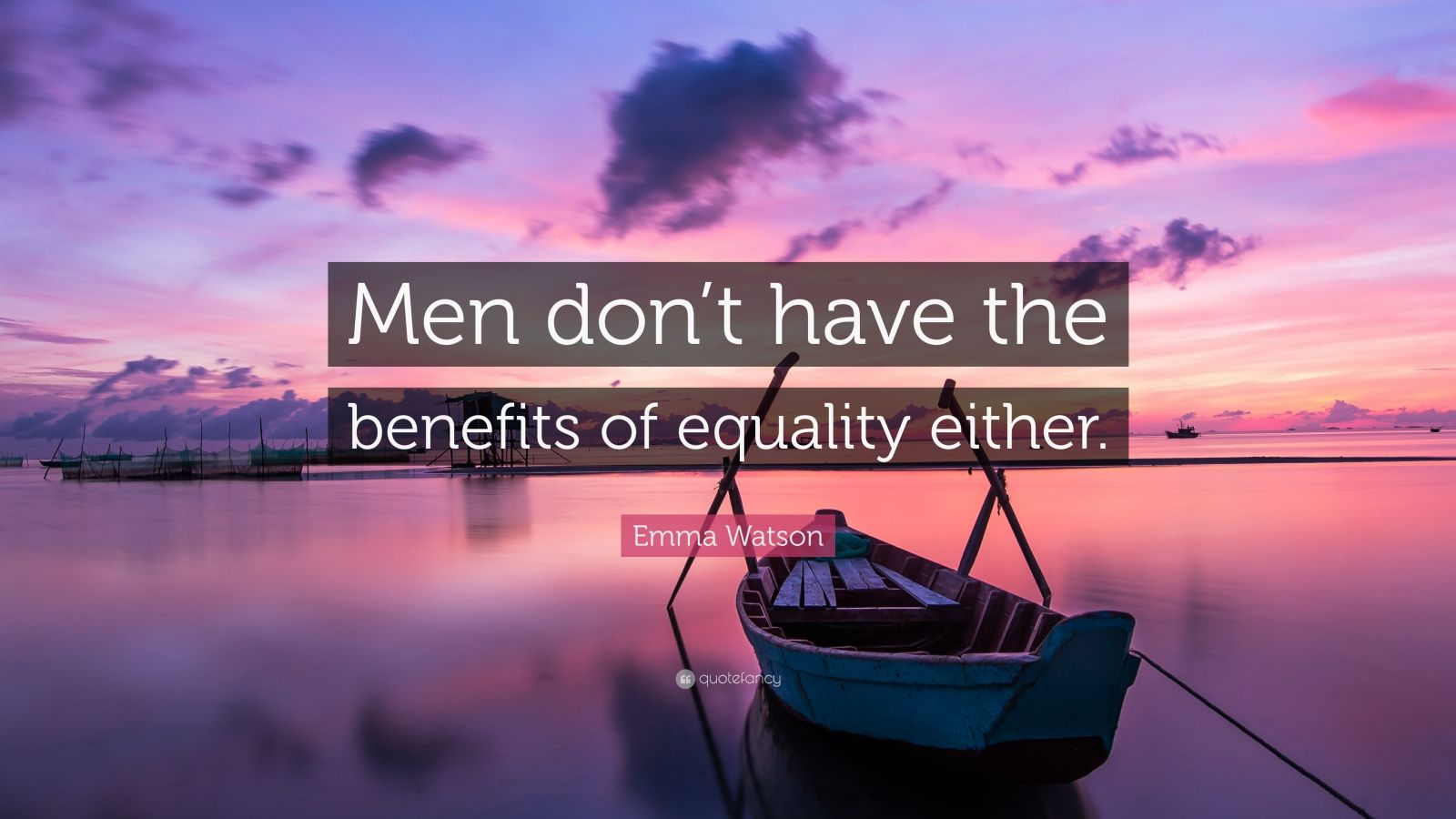 "Emma Watson Quote: ""Men don't have the benefits of equality either."""