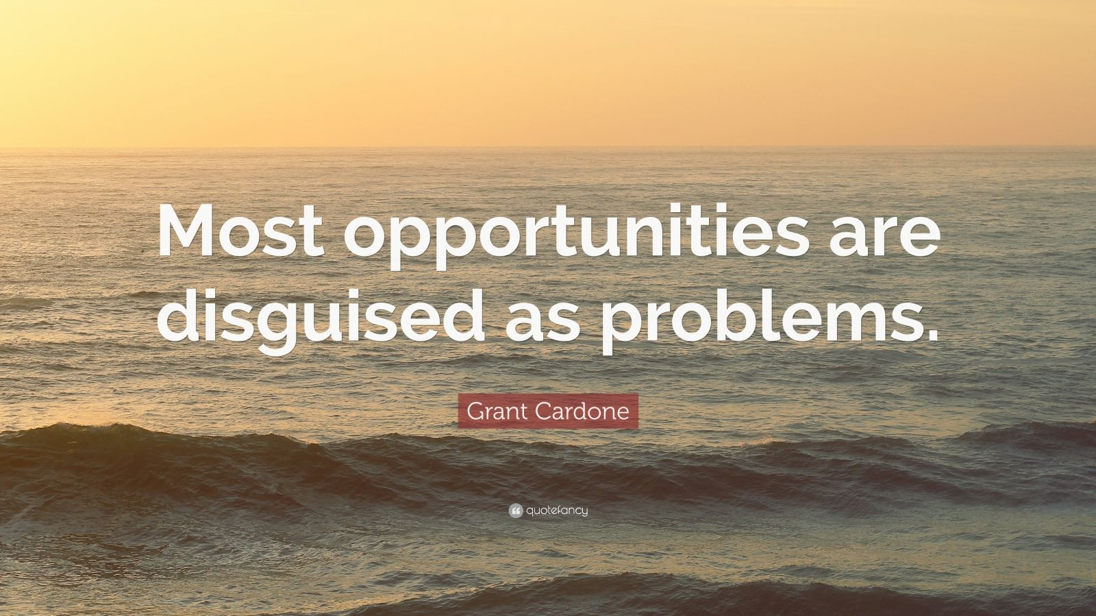 """Grant Cardone Quote: """"Most opportunities are disguised as problems."""""""