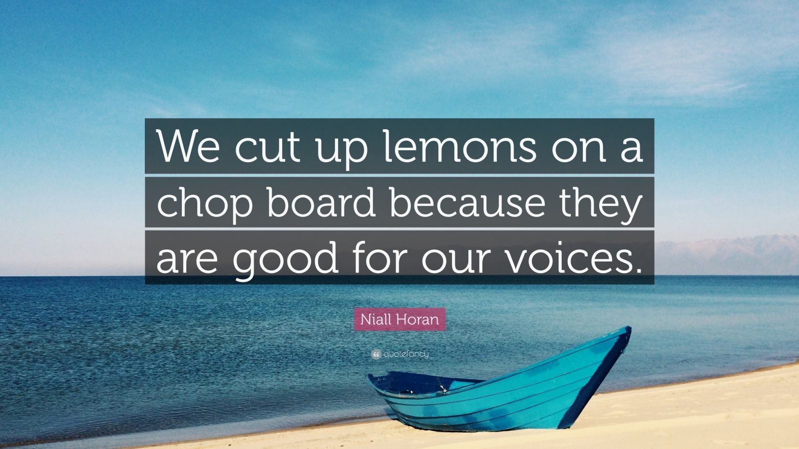 "Niall Horan Quote: ""We cut up lemons on a chop board because they are good for our voices."""