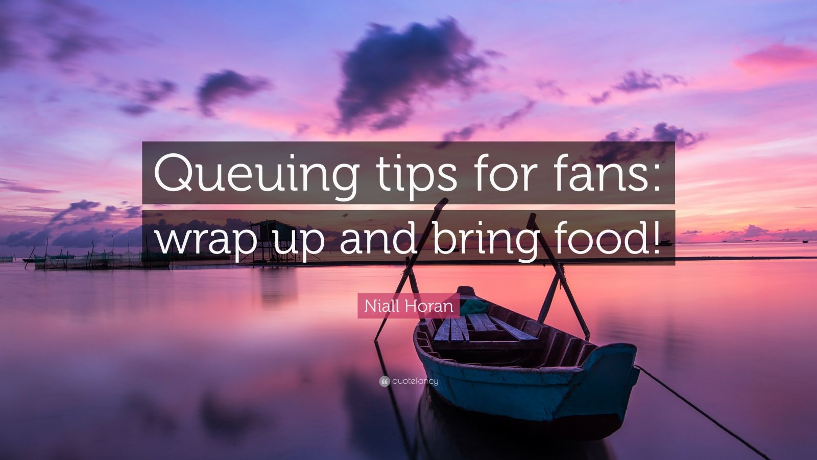 """Niall Horan Quote: """"Queuing tips for fans: wrap up and bring food!"""""""