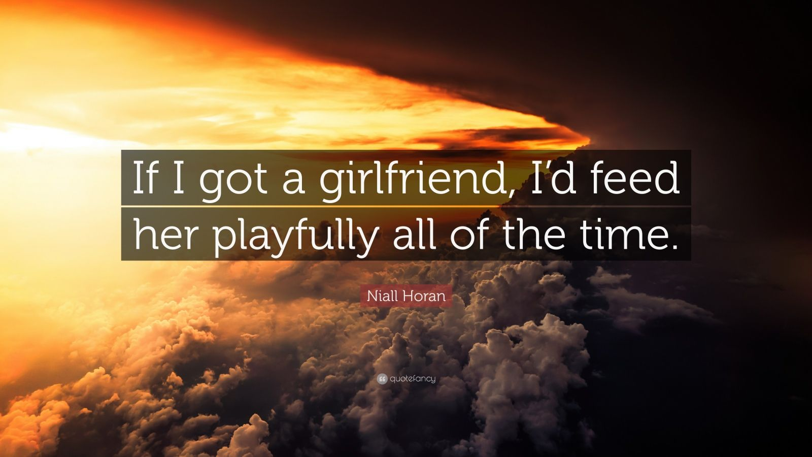 """Niall Horan Quote: """"If I got a girlfriend, I'd feed her playfully all of the time."""""""