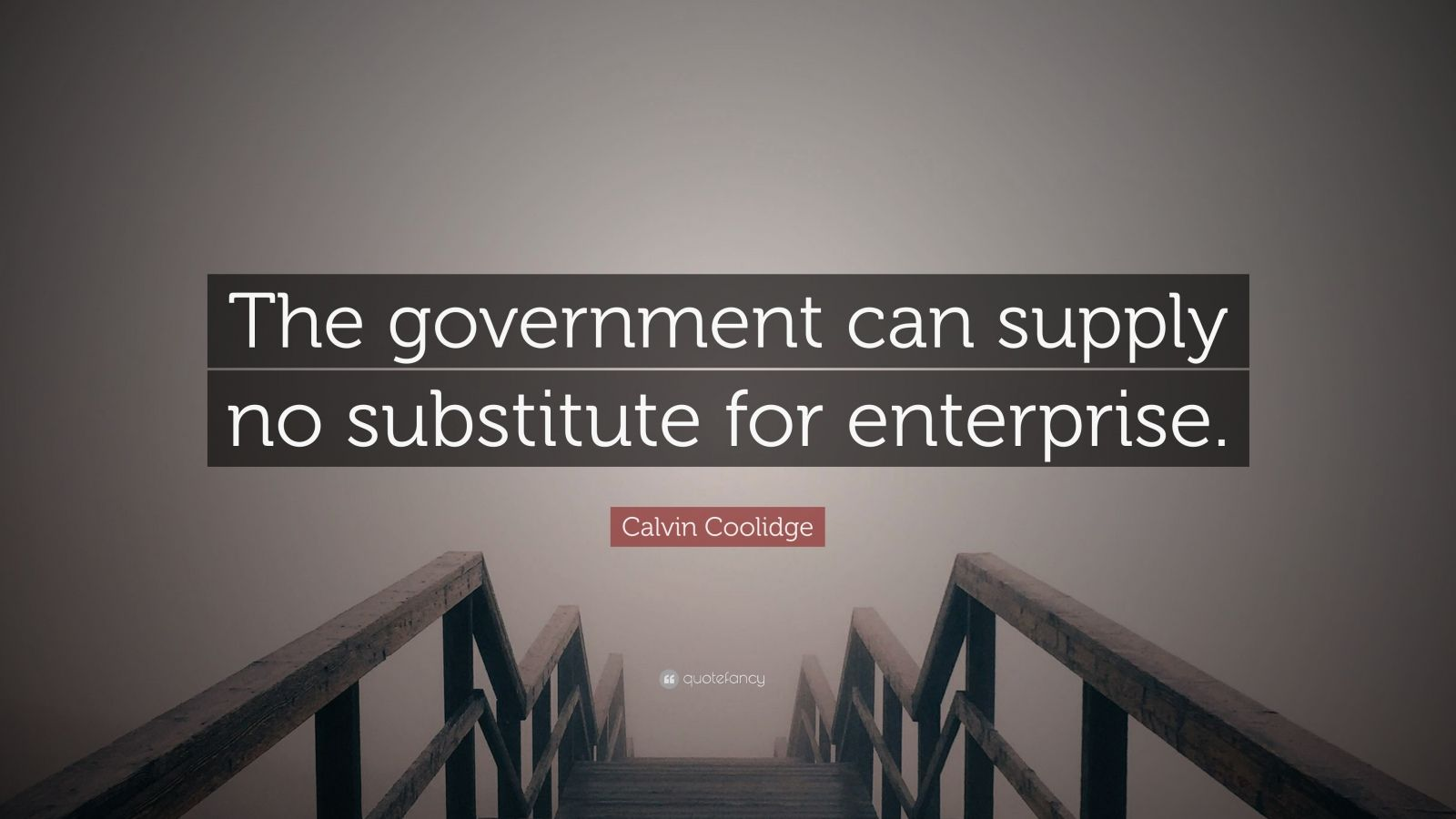 "Calvin Coolidge Quote: ""The government can supply no substitute for enterprise."""