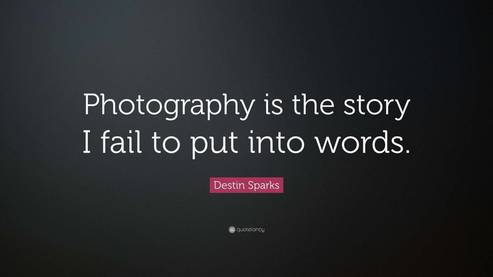 """Destin Sparks Quote """"photography Is The Story I Fail To. Pattern In Making Resume. Electrical Lineman Resume. Sample General Labor Resume. Sample Great Resume. Clean Resume Format. Logistic Manager Resume. Physics Resume. Resume For A Stay At Home Mom"""