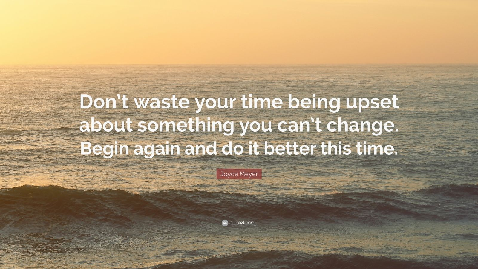"""Joyce Meyer Quote: """"Don't Waste Your Time Being Upset"""