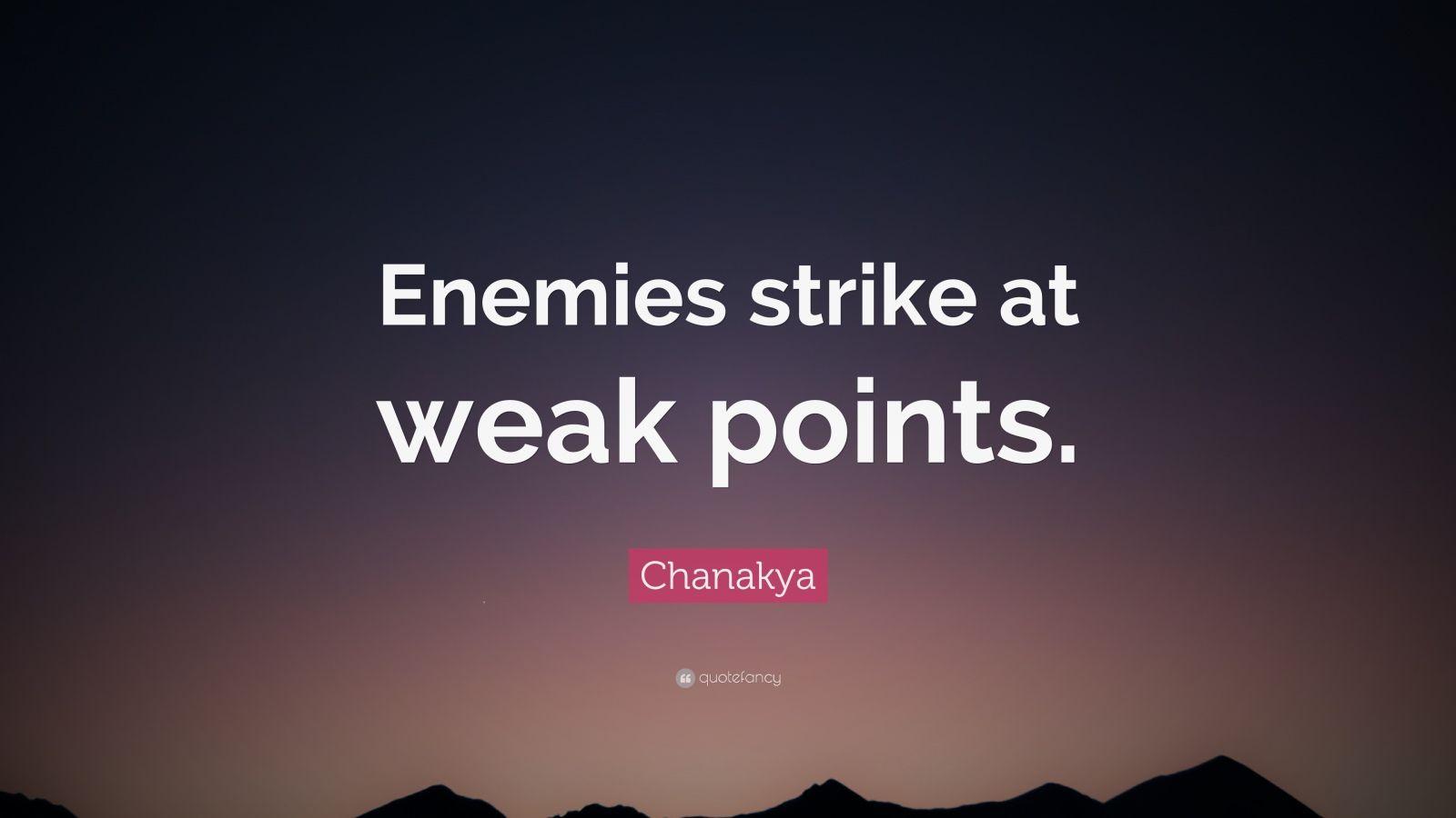 """Chanakya Quote: """"Enemies strike at weak points."""""""