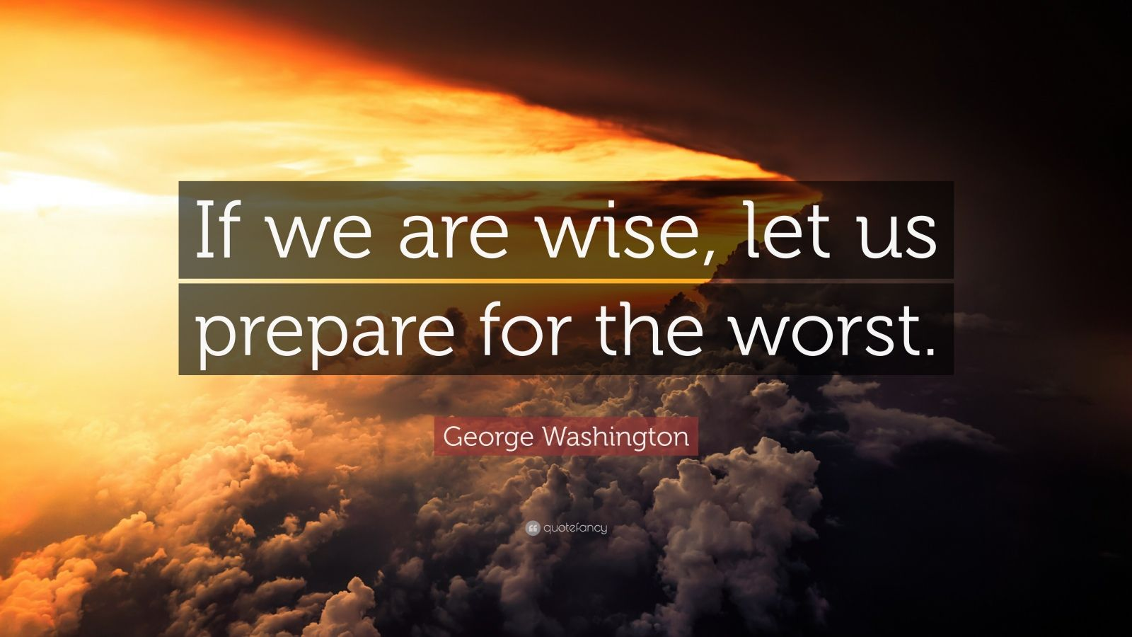 """George Washington Quote: """"If we are wise, let us prepare for the worst."""""""