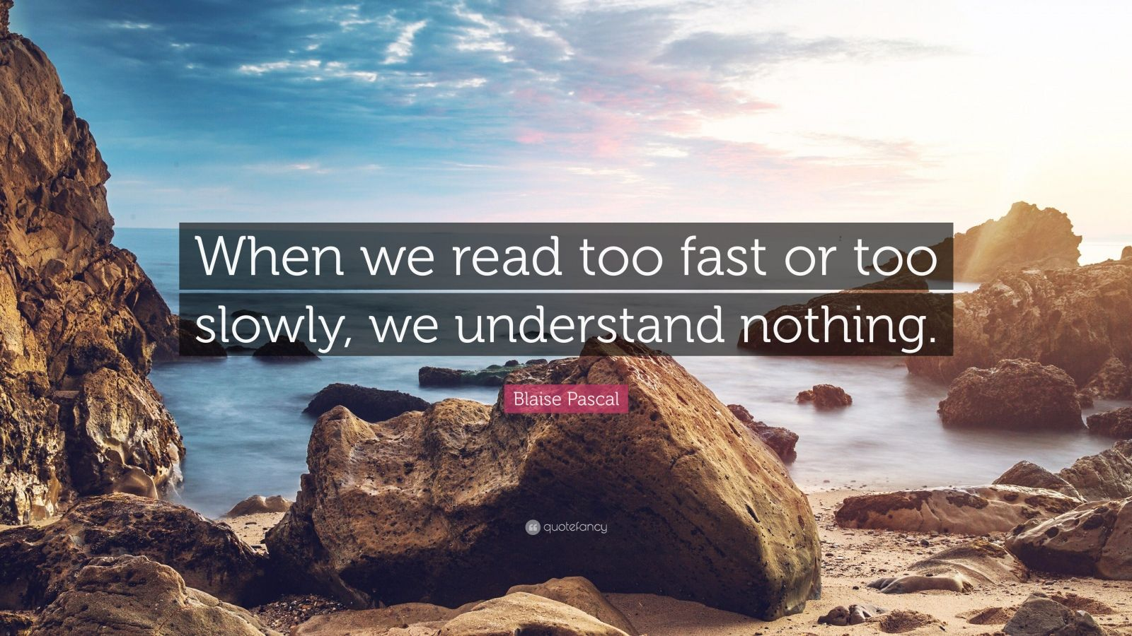 "Blaise Pascal Quote: ""When we read too fast or too slowly, we understand nothing."""