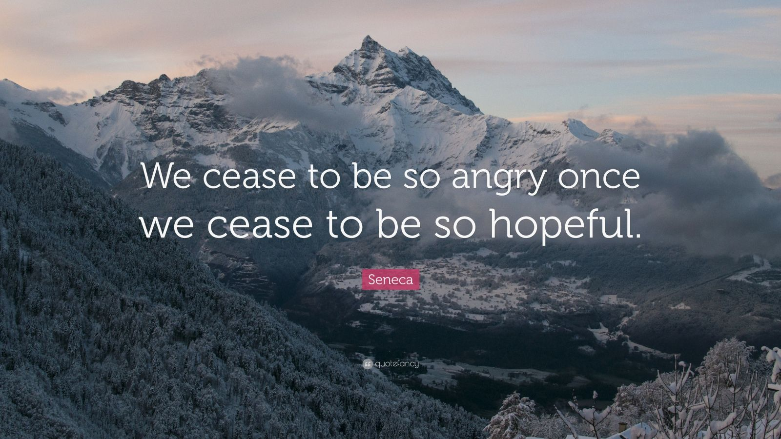 "Seneca Quote: ""We cease to be so angry once we cease to be so hopeful."""