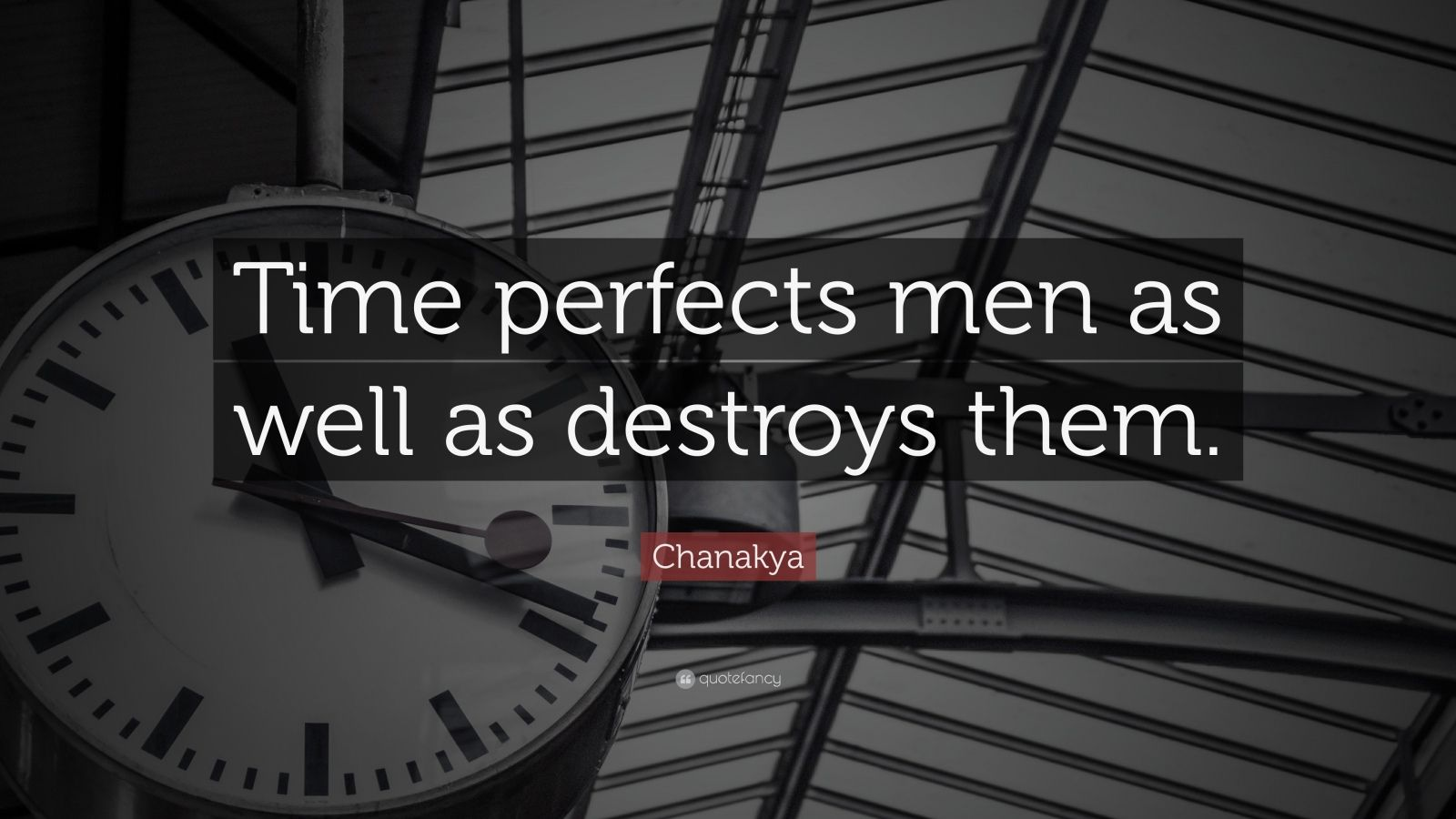 "Chanakya Quote: ""Time perfects men as well as destroys them."""
