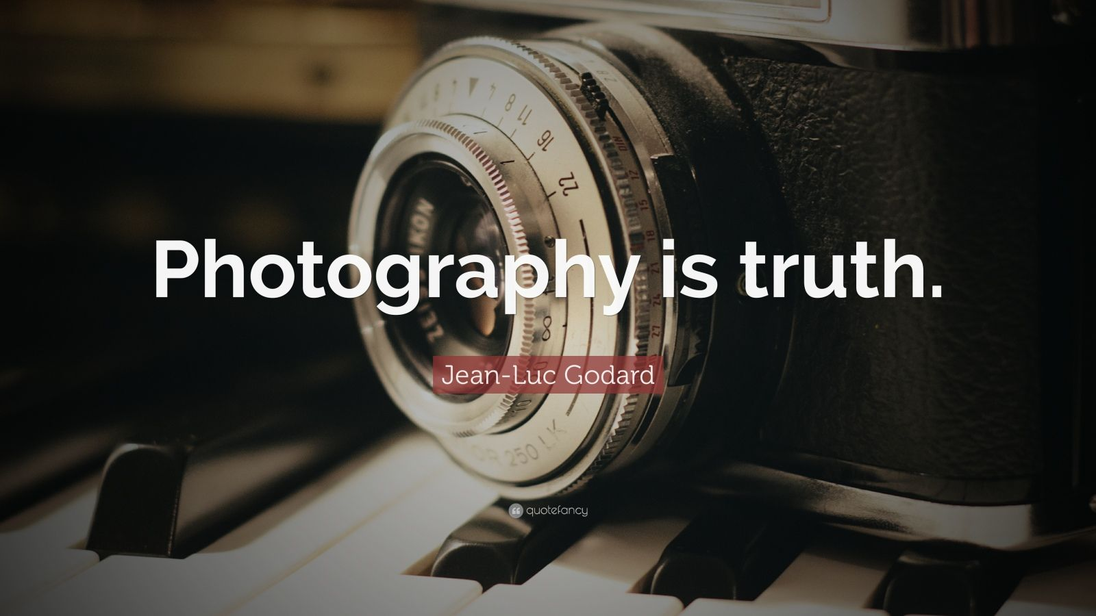 "Jean-Luc Godard Quote: ""Photography is truth."""
