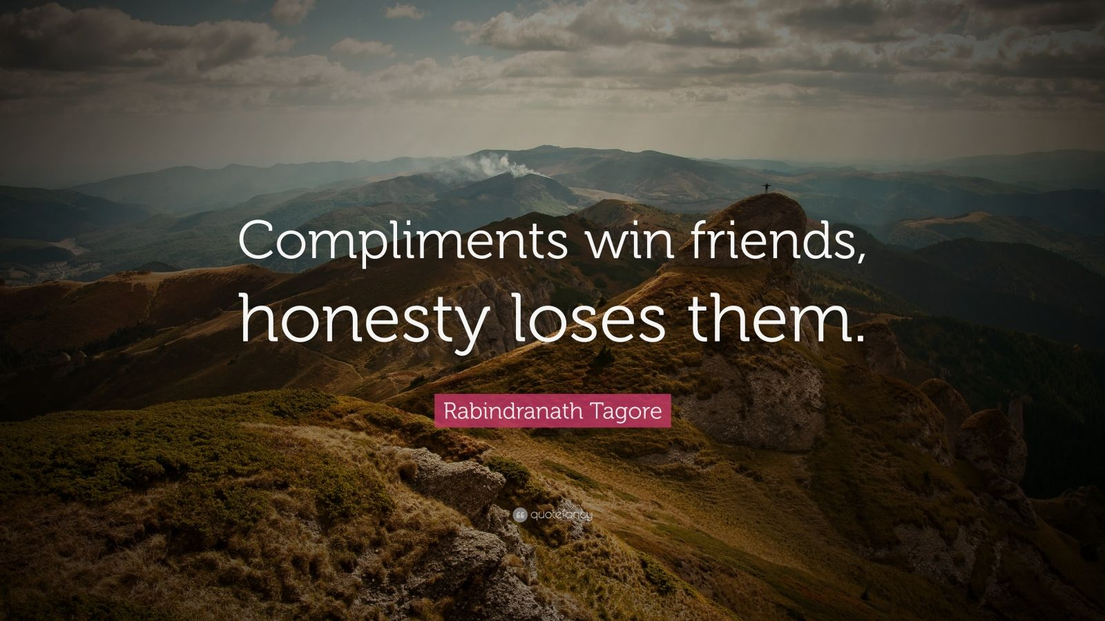 """Rabindranath Tagore Quote: """"Compliments win friends, honesty loses them."""""""