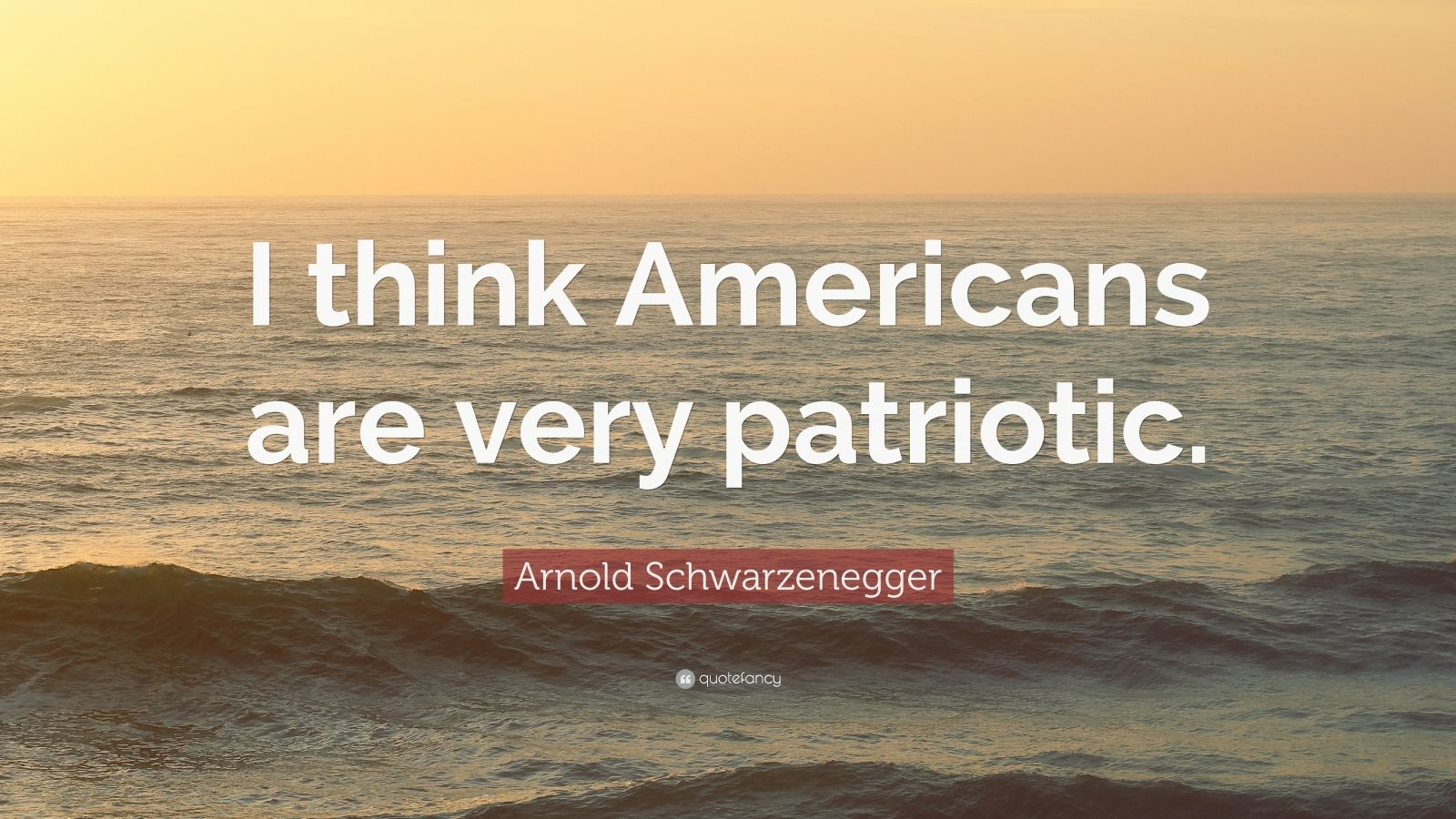 "Arnold Schwarzenegger Quote: ""I think Americans are very patriotic."""